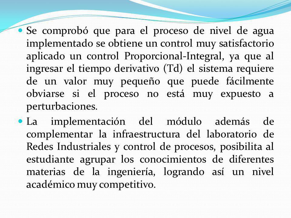 Se comprobó que para el proceso de nivel de agua implementado se obtiene un control muy satisfactorio aplicado un control Proporcional-Integral, ya qu