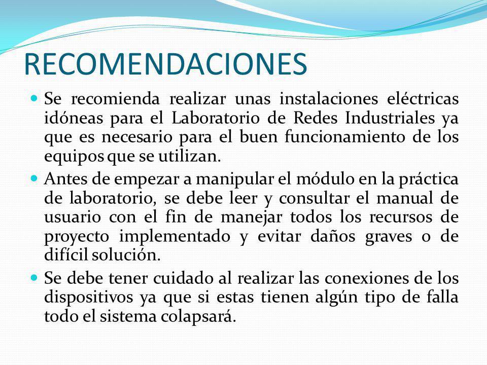 RECOMENDACIONES Se recomienda realizar unas instalaciones eléctricas idóneas para el Laboratorio de Redes Industriales ya que es necesario para el bue