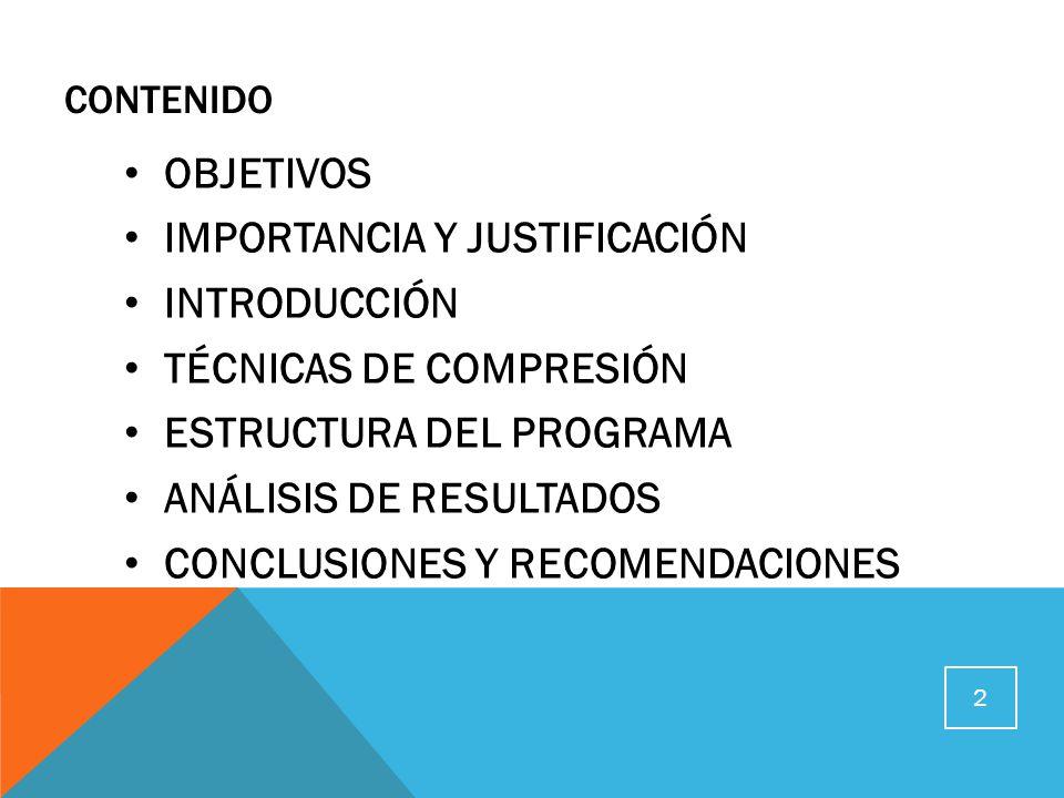 CONTENIDO OBJETIVOS IMPORTANCIA Y JUSTIFICACIÓN INTRODUCCIÓN TÉCNICAS DE COMPRESIÓN ESTRUCTURA DEL PROGRAMA ANÁLISIS DE RESULTADOS CONCLUSIONES Y RECOMENDACIONES 2
