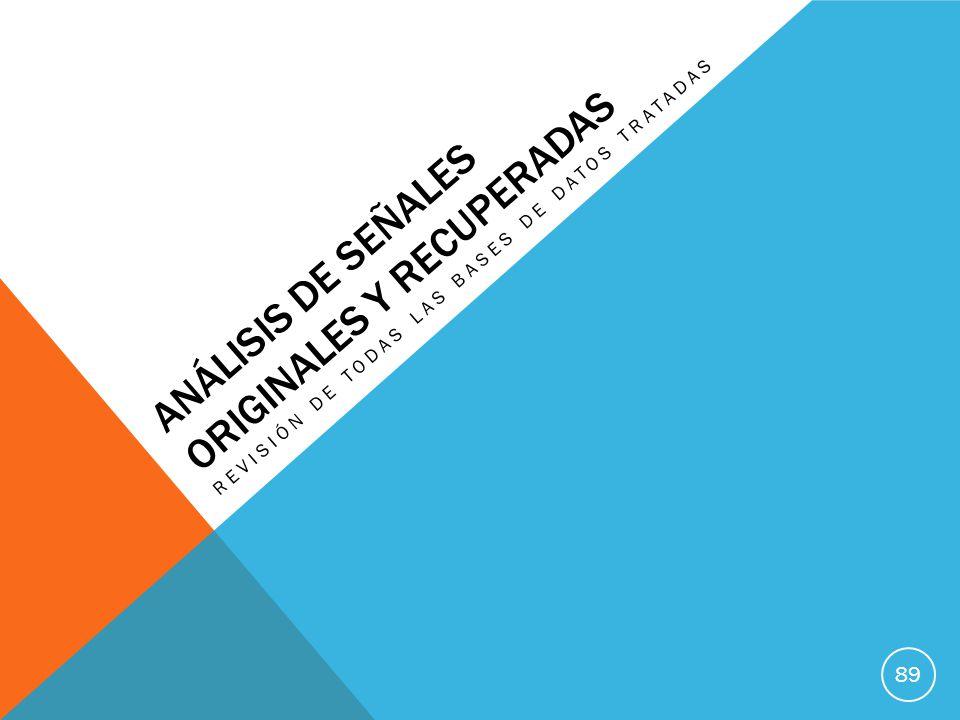 ANÁLISIS DE SEÑALES ORIGINALES Y RECUPERADAS REVISIÓN DE TODAS LAS BASES DE DATOS TRATADAS 89