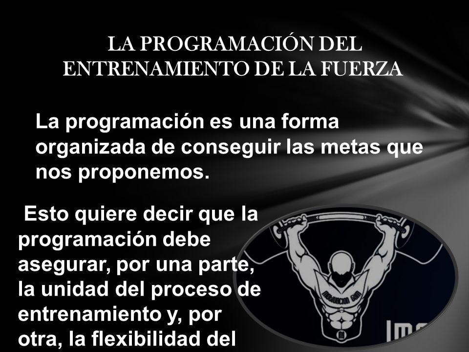 Esto quiere decir que la programación debe asegurar, por una parte, la unidad del proceso de entrenamiento y, por otra, la flexibilidad del mismo LA P