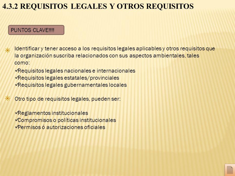 4.3.2 REQUISITOS LEGALES Y OTROS REQUISITOS PUNTOS CLAVE!!!! Identificar y tener acceso a los requisitos legales aplicables y otros requisitos que la