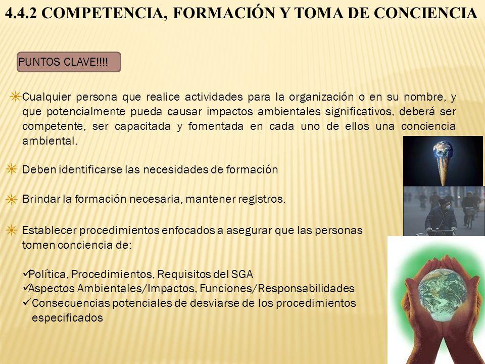 4.4.2 COMPETENCIA, FORMACIÓN Y TOMA DE CONCIENCIA PUNTOS CLAVE!!!! Cualquier persona que realice actividades para la organización o en su nombre, y qu