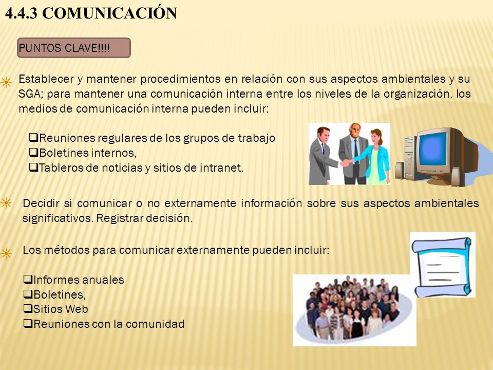 4.4.3 COMUNICACIÓN PUNTOS CLAVE!!!! Establecer y mantener procedimientos en relación con sus aspectos ambientales y su SGA; para mantener una comunica