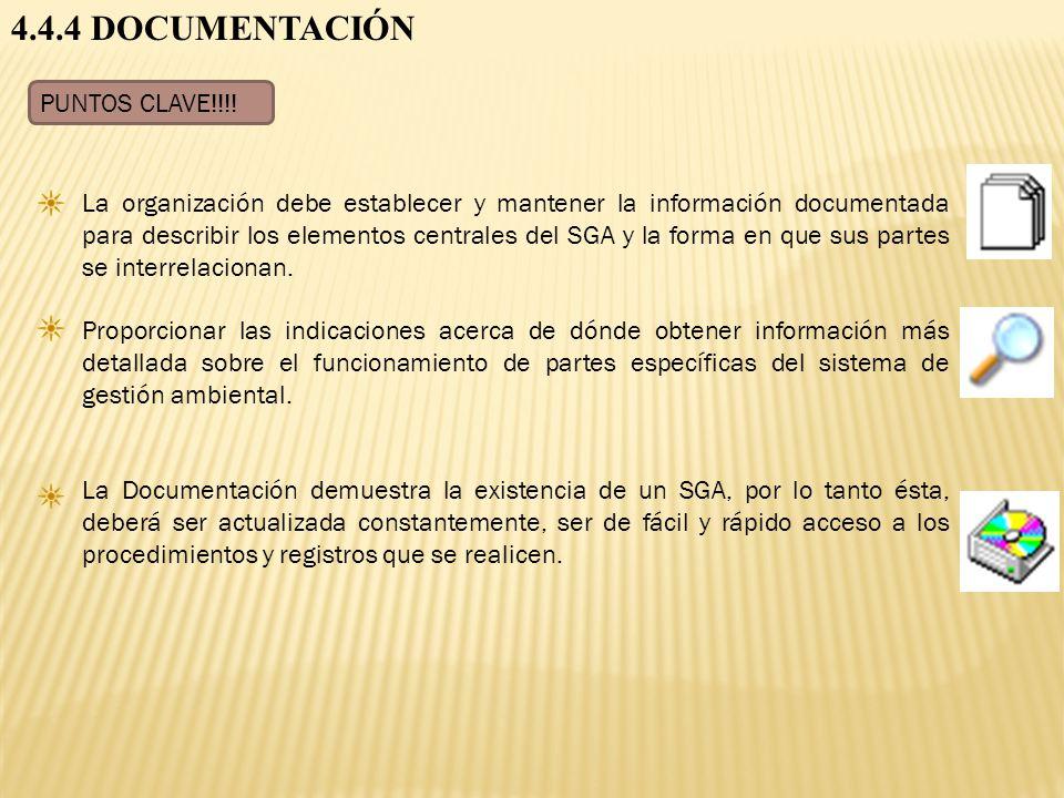 4.4.4 DOCUMENTACIÓN PUNTOS CLAVE!!!! La organización debe establecer y mantener la información documentada para describir los elementos centrales del
