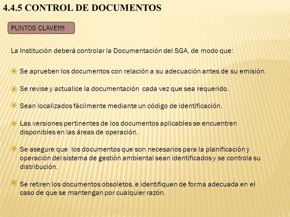 4.4.5 CONTROL DE DOCUMENTOS PUNTOS CLAVE!!!! Se aprueben los documentos con relación a su adecuación antes de su emisión. Se revise y actualice la doc