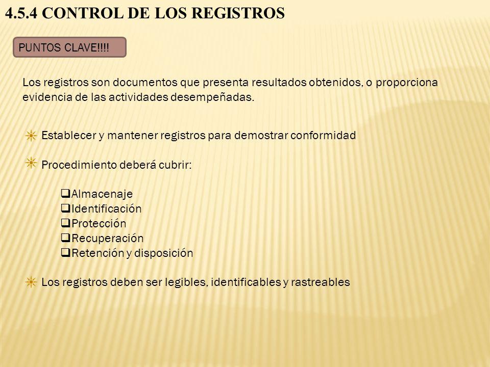 4.5.4 CONTROL DE LOS REGISTROS PUNTOS CLAVE!!!! Establecer y mantener registros para demostrar conformidad Procedimiento deberá cubrir: Almacenaje Ide