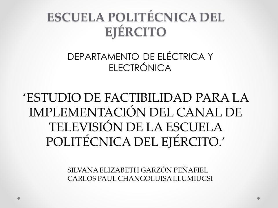 ESCUELA POLITÉCNICA DEL EJÉRCITO DEPARTAMENTO DE ELÉCTRICA Y ELECTRÓNICA ESTUDIO DE FACTIBILIDAD PARA LA IMPLEMENTACIÓN DEL CANAL DE TELEVISIÓN DE LA ESCUELA POLITÉCNICA DEL EJÉRCITO.