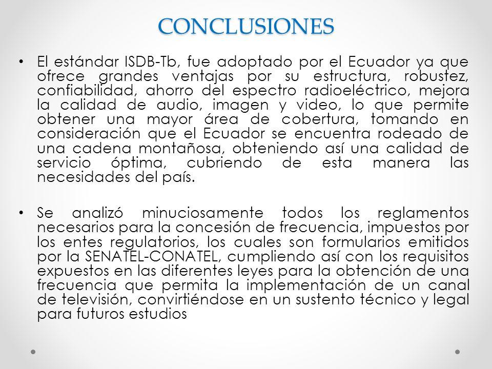 CONCLUSIONES El estándar ISDB-Tb, fue adoptado por el Ecuador ya que ofrece grandes ventajas por su estructura, robustez, confiabilidad, ahorro del es