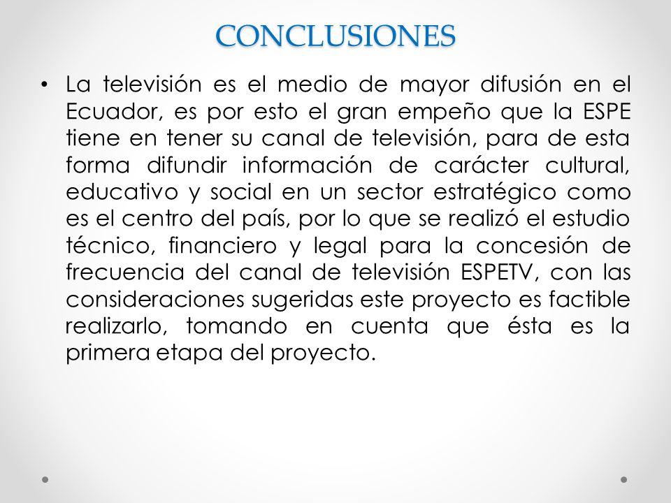 La televisión es el medio de mayor difusión en el Ecuador, es por esto el gran empeño que la ESPE tiene en tener su canal de televisión, para de esta forma difundir información de carácter cultural, educativo y social en un sector estratégico como es el centro del país, por lo que se realizó el estudio técnico, financiero y legal para la concesión de frecuencia del canal de televisión ESPETV, con las consideraciones sugeridas este proyecto es factible realizarlo, tomando en cuenta que ésta es la primera etapa del proyecto.CONCLUSIONES
