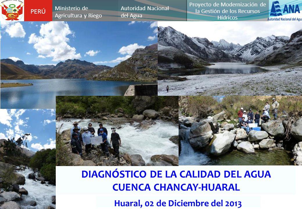 DIAGNÓSTICO DE LA CALIDAD DEL AGUA CUENCA CHANCAY-HUARAL PERÚ Autoridad Nacional del Agua Proyecto de Modernización de la Gestión de los Recursos Hídr