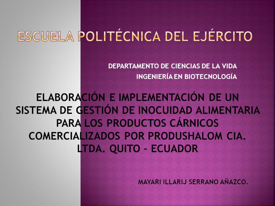 DEPARTAMENTO DE CIENCIAS DE LA VIDA INGENIERÍA EN BIOTECNOLOGÍA ELABORACIÓN E IMPLEMENTACIÓN DE UN SISTEMA DE GESTIÓN DE INOCUIDAD ALIMENTARIA PARA LOS PRODUCTOS CÁRNICOS COMERCIALIZADOS POR PRODUSHALOM CIA.