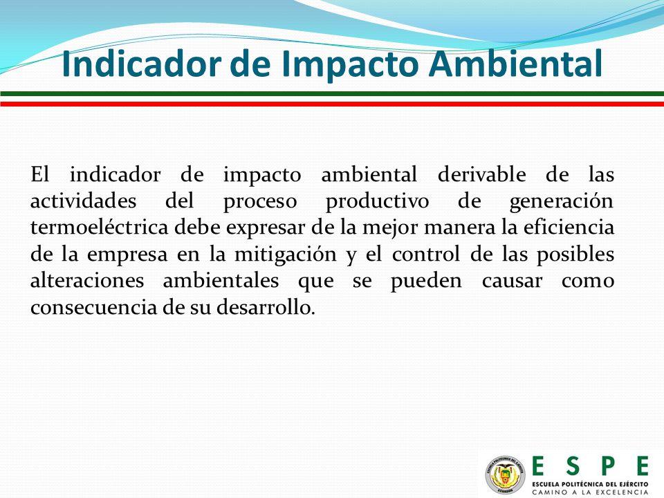 El indicador de impacto ambiental derivable de las actividades del proceso productivo de generación termoeléctrica debe expresar de la mejor manera la eficiencia de la empresa en la mitigación y el control de las posibles alteraciones ambientales que se pueden causar como consecuencia de su desarrollo.