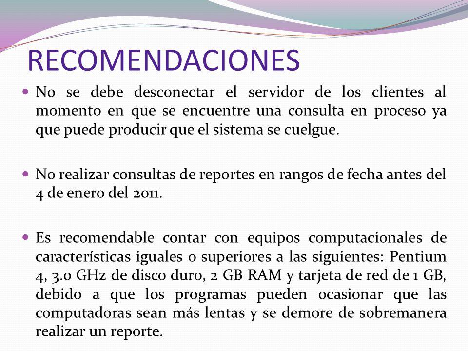 RECOMENDACIONES No se debe desconectar el servidor de los clientes al momento en que se encuentre una consulta en proceso ya que puede producir que el