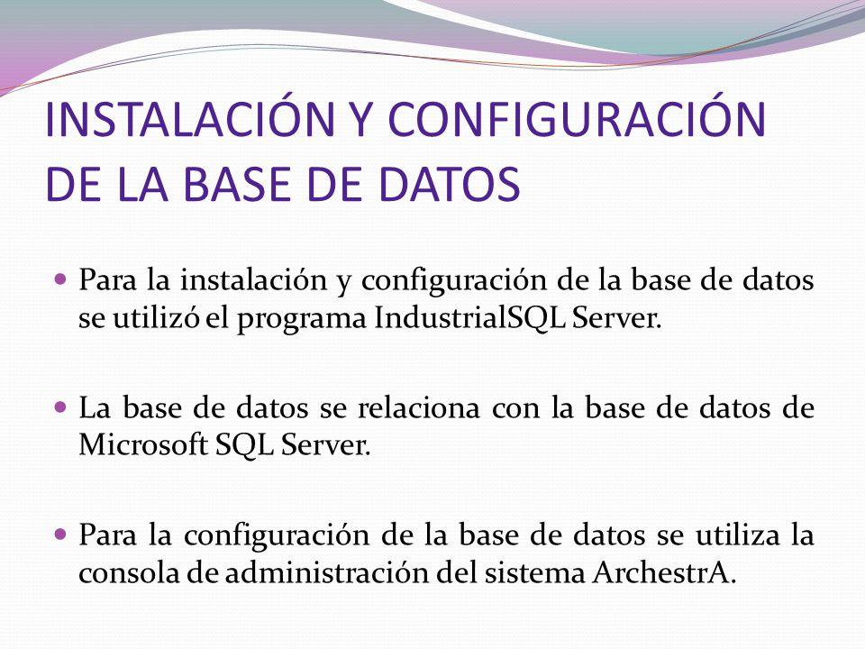 INSTALACIÓN Y CONFIGURACIÓN DE LA BASE DE DATOS Para la instalación y configuración de la base de datos se utilizó el programa IndustrialSQL Server. L