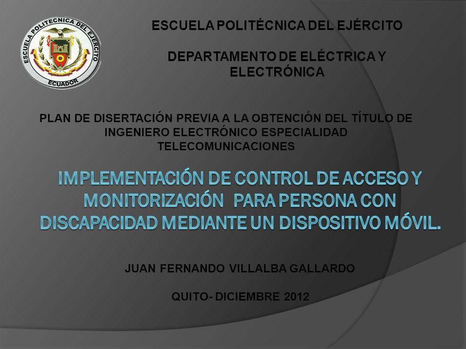 ESCUELA POLITÉCNICA DEL EJÉRCITO DEPARTAMENTO DE ELÉCTRICA Y ELECTRÓNICA PLAN DE DISERTACIÓN PREVIA A LA OBTENCIÓN DEL TÍTULO DE INGENIERO ELECTRÓNICO ESPECIALIDAD TELECOMUNICACIONES JUAN FERNANDO VILLALBA GALLARDO QUITO- DICIEMBRE 2012