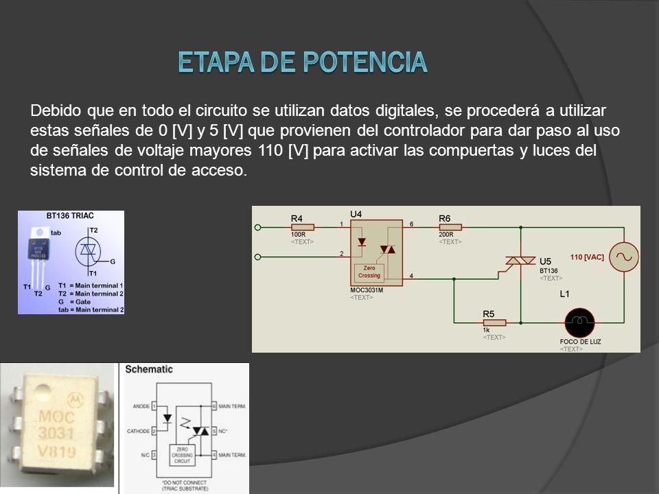 Debido que en todo el circuito se utilizan datos digitales, se procederá a utilizar estas señales de 0 [V] y 5 [V] que provienen del controlador para dar paso al uso de señales de voltaje mayores 110 [V] para activar las compuertas y luces del sistema de control de acceso.