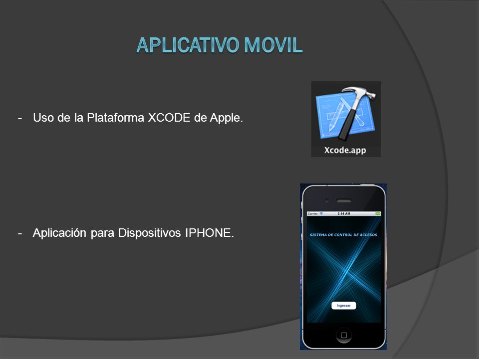 -Uso de la Plataforma XCODE de Apple. -Aplicación para Dispositivos IPHONE.