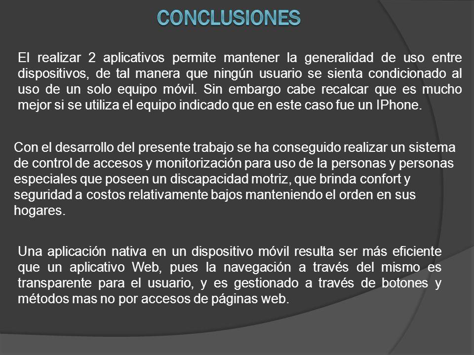 El realizar 2 aplicativos permite mantener la generalidad de uso entre dispositivos, de tal manera que ningún usuario se sienta condicionado al uso de un solo equipo móvil.