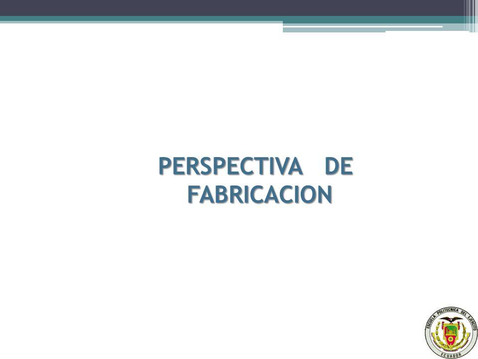 PERSPECTIVA DE FABRICACION PERSPECTIVA DE FABRICACION