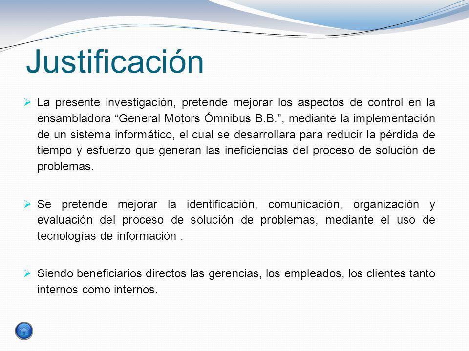 Justificación La presente investigación, pretende mejorar los aspectos de control en la ensambladora General Motors Ómnibus B.B., mediante la implemen