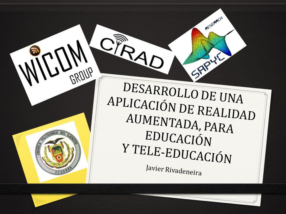 DESARROLLO DE UNA APLICACIÓN DE REALIDAD AUMENTADA, PARA EDUCACIÓN Y TELE-EDUCACIÓN Javier Rivadeneira