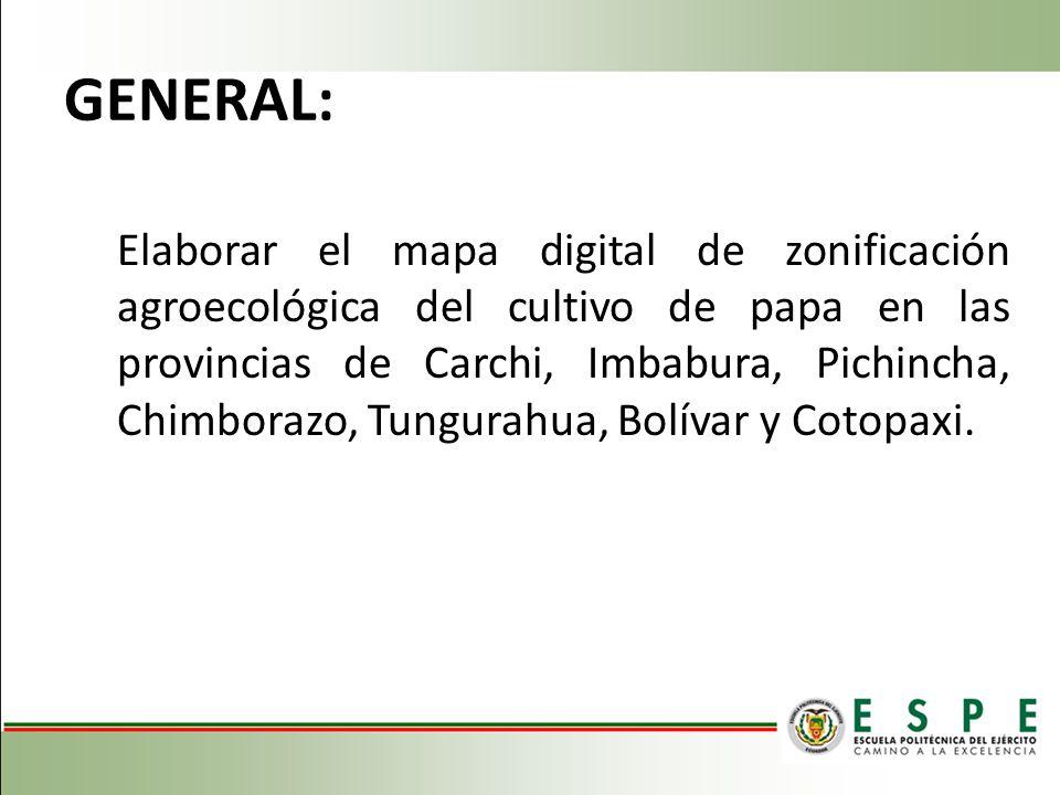 GENERAL: Elaborar el mapa digital de zonificación agroecológica del cultivo de papa en las provincias de Carchi, Imbabura, Pichincha, Chimborazo, Tung