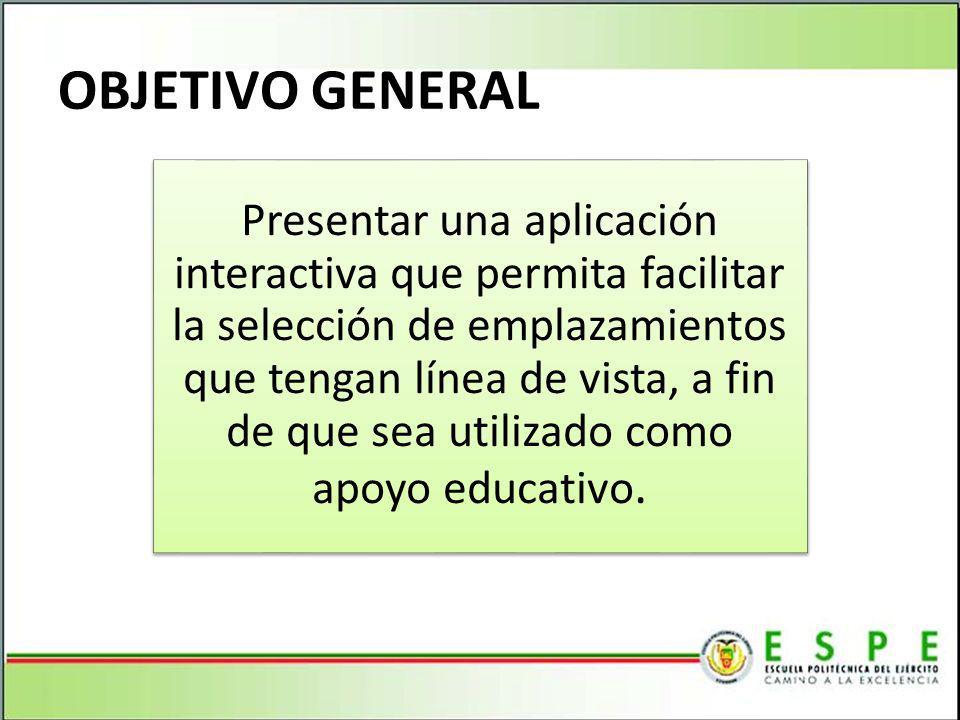 Presentar una aplicación interactiva que permita facilitar la selección de emplazamientos que tengan línea de vista, a fin de que sea utilizado como apoyo educativo.