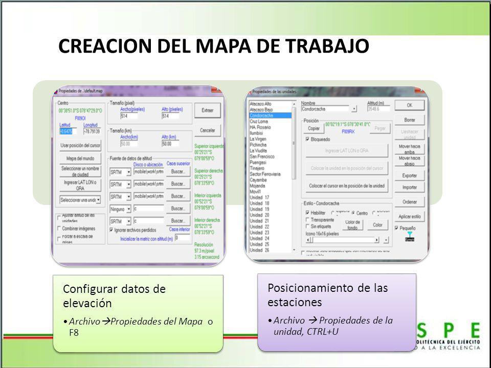 CREACION DEL MAPA DE TRABAJO Configurar datos de elevación Archivo Propiedades del Mapa o F8 Posicionamiento de las estaciones Archivo Propiedades de la unidad, CTRL+U