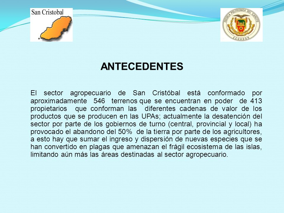 SISTEMAS DE PRODUCCION AGROPECUARIA (Según Encuesta Condiciones de vida Galápagos, 2009) UNIDAD DE PRODUCCIONSAN CRISTOBAL% Hogar con Upa41321,00 Hogar sin Upa153979,00 Total1952100,00 TERRENOS IMPRODUCTIVOS SAN CRISTOBAL % Si tiene45,00 No tiene55,00 Total 100,00 Unidades de Producción Agropecuaria Hogares con terrenos improductivos