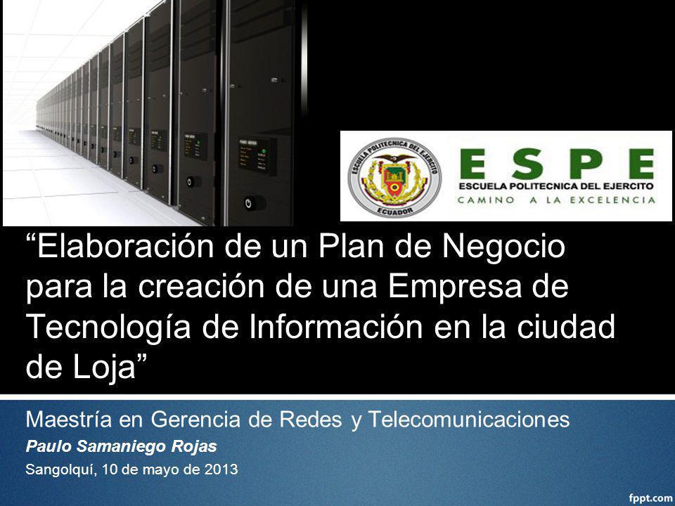 Elaboración de un Plan de Negocio para la creación de una Empresa de Tecnología de Información en la ciudad de Loja Maestría en Gerencia de Redes y Te