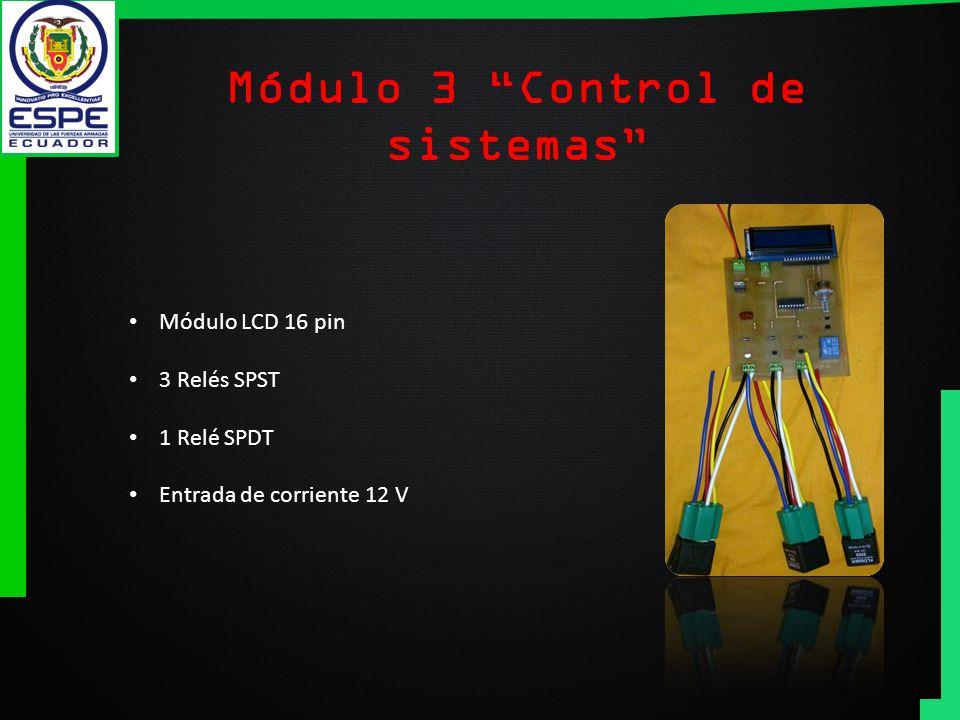 Módulo 3 Control de sistemas Módulo LCD 16 pin 3 Relés SPST 1 Relé SPDT Entrada de corriente 12 V