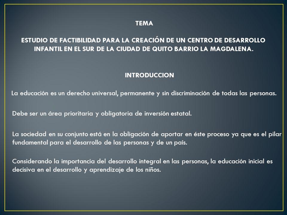 ASPECTOS GENERALES Crear un Centro de Desarrollo Infantil en el Distrito Metropolitano de Quito – Sector Sur Sector La Magdalena el cual cumpla con las normativas establecidas, es decir con la infraestructura y pedagogía adecuada para el cuidado de los niños comprendidos entre edades de uno hasta los cuatro años.
