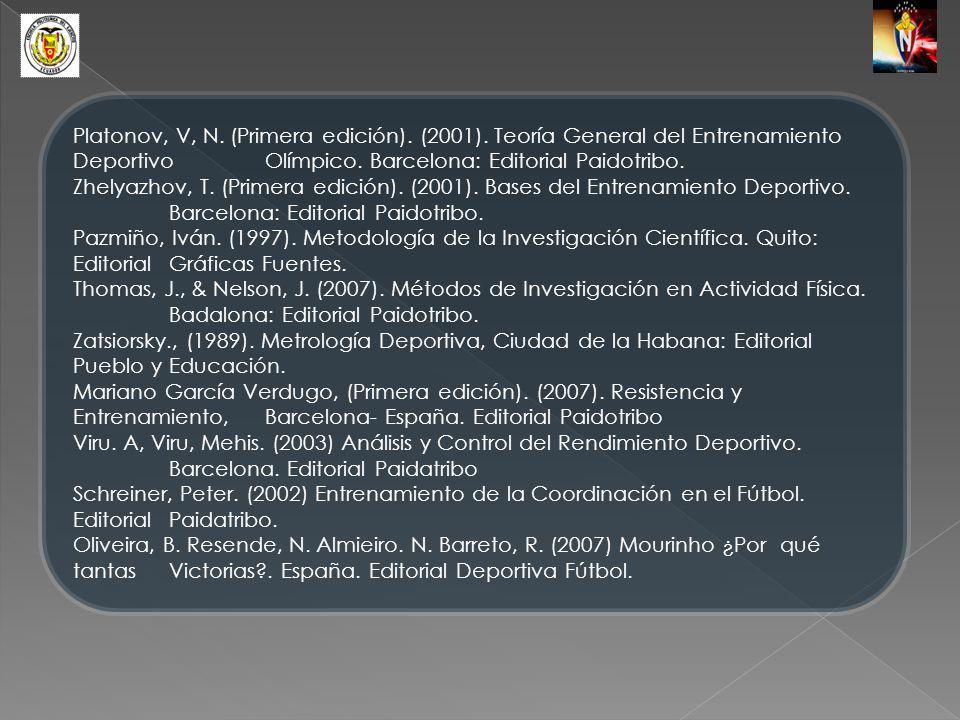 Platonov, V, N. (Primera edición). (2001). Teoría General del Entrenamiento Deportivo Olímpico. Barcelona: Editorial Paidotribo. Zhelyazhov, T. (Prime