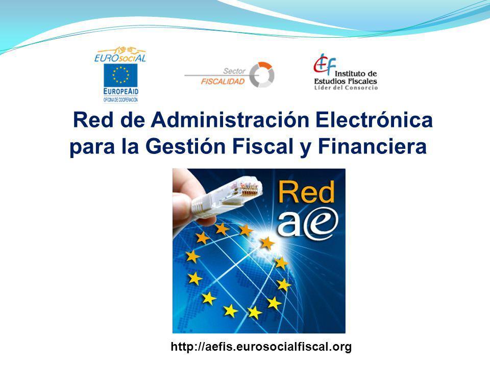 Red de Administración Electrónica para la Gestión Fiscal y Financiera http://aefis.eurosocialfiscal.org