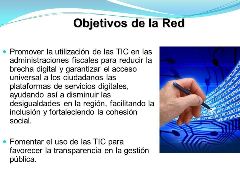 Objetivos de la Red Promover la utilización de las TIC en las administraciones fiscales para reducir la brecha digital y garantizar el acceso universal a los ciudadanos las plataformas de servicios digitales, ayudando así a disminuir las desigualdades en la región, facilitando la inclusión y fortaleciendo la cohesión social.