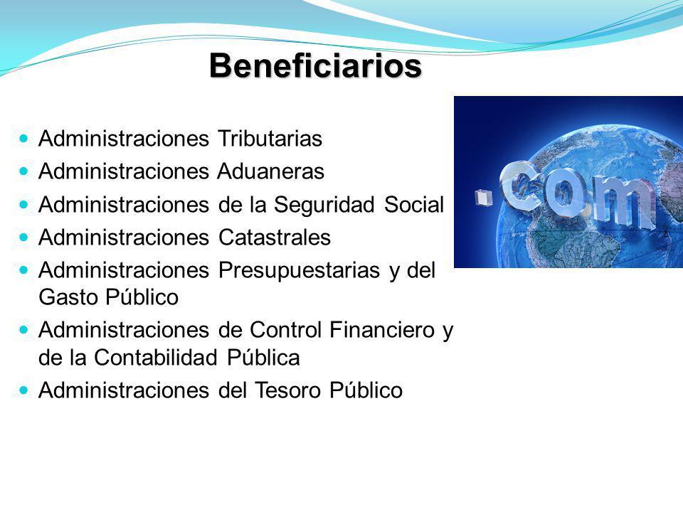 Beneficiarios Administraciones Tributarias Administraciones Aduaneras Administraciones de la Seguridad Social Administraciones Catastrales Administrac