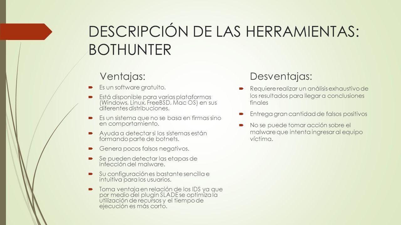 DESCRIPCIÓN DE LAS HERRAMIENTAS: BOTHUNTER Ventajas: Es un software gratuito. Está disponible para varias plataformas (Windows, Linux, FreeBSD, Mac OS