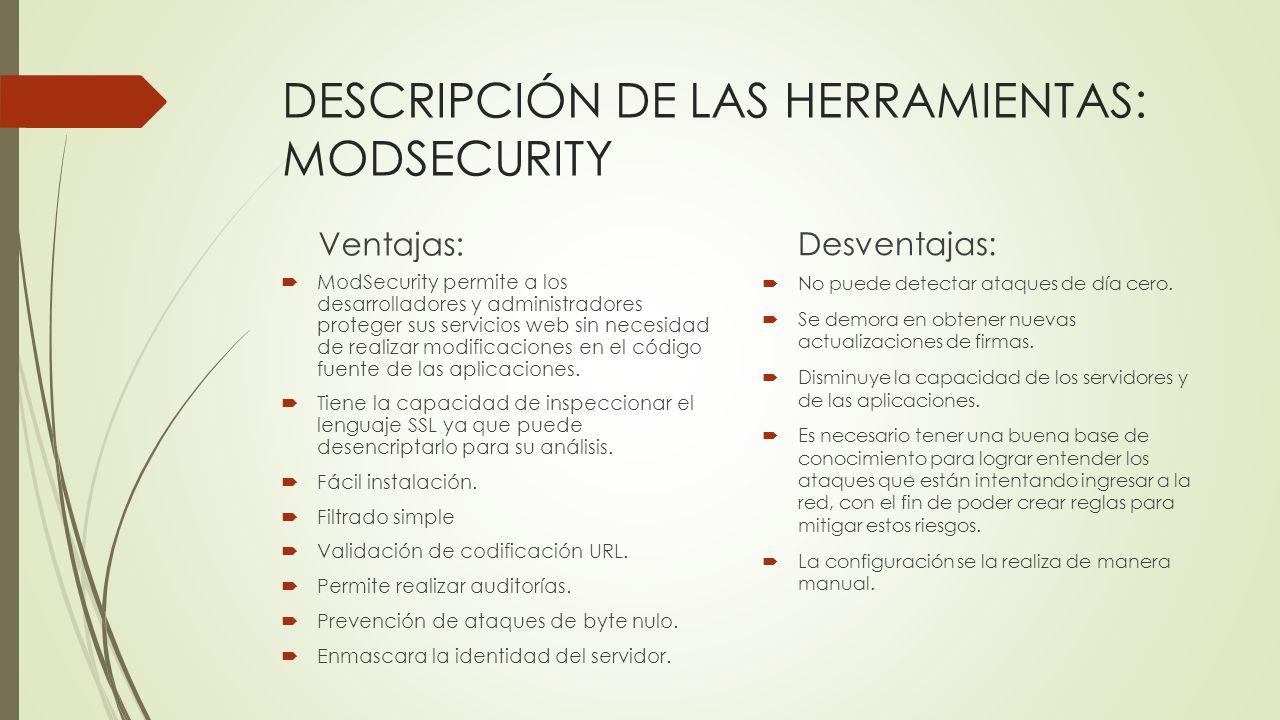 DESCRIPCIÓN DE LAS HERRAMIENTAS: MODSECURITY Ventajas: ModSecurity permite a los desarrolladores y administradores proteger sus servicios web sin nece