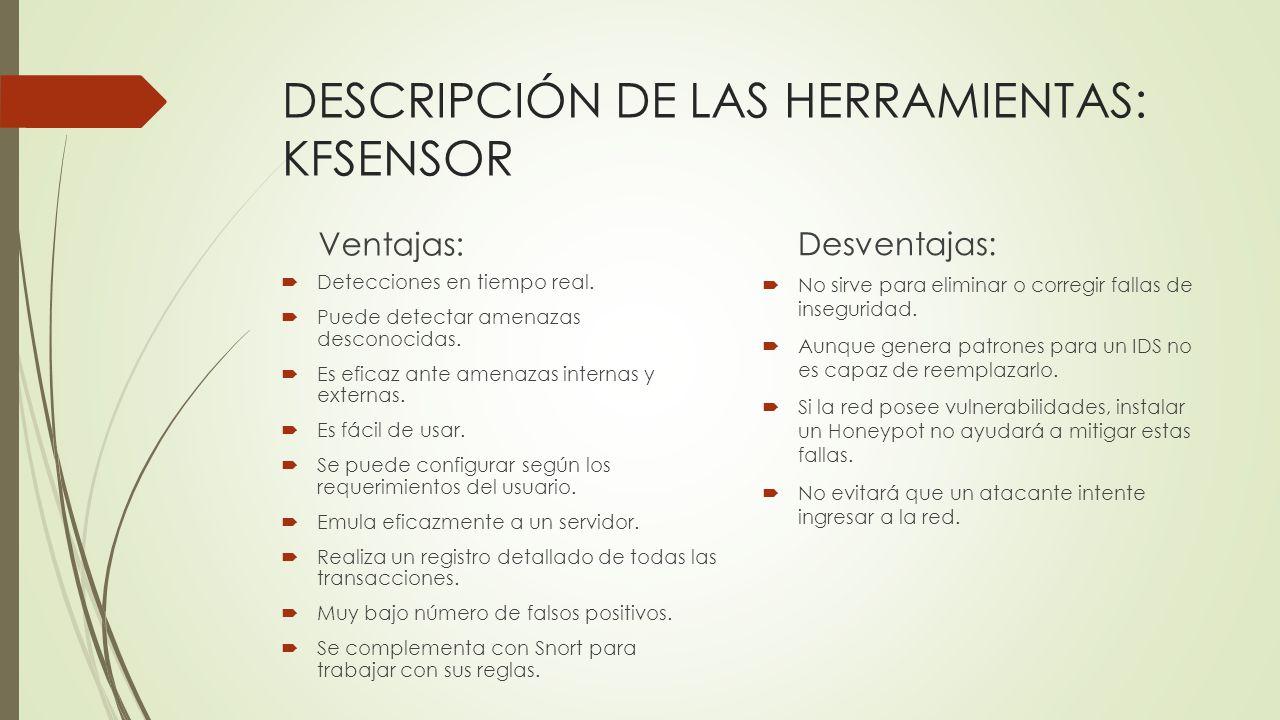 DESCRIPCIÓN DE LAS HERRAMIENTAS: KFSENSOR Ventajas: Detecciones en tiempo real. Puede detectar amenazas desconocidas. Es eficaz ante amenazas internas