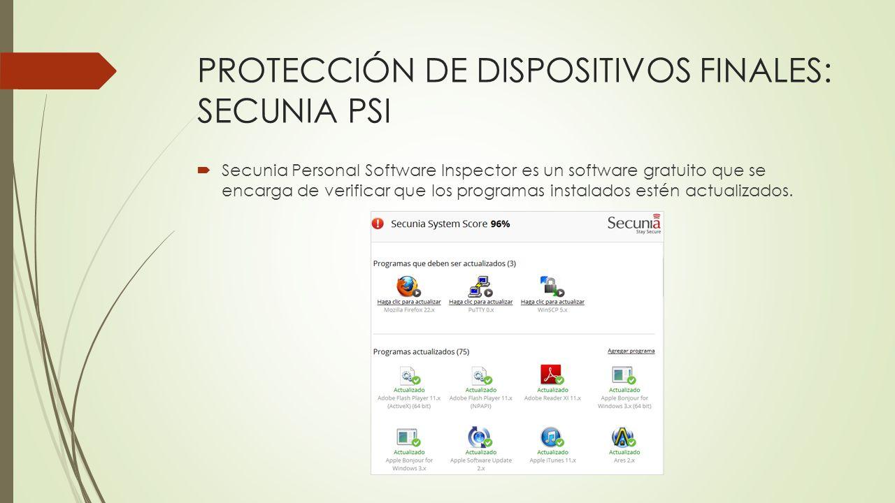 PROTECCIÓN DE DISPOSITIVOS FINALES: SECUNIA PSI Secunia Personal Software Inspector es un software gratuito que se encarga de verificar que los progra
