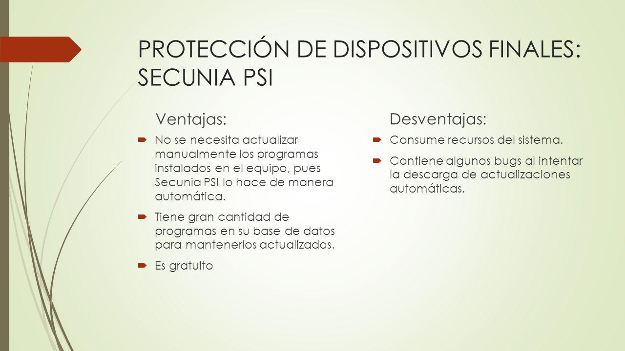 PROTECCIÓN DE DISPOSITIVOS FINALES: SECUNIA PSI Ventajas: No se necesita actualizar manualmente los programas instalados en el equipo, pues Secunia PS