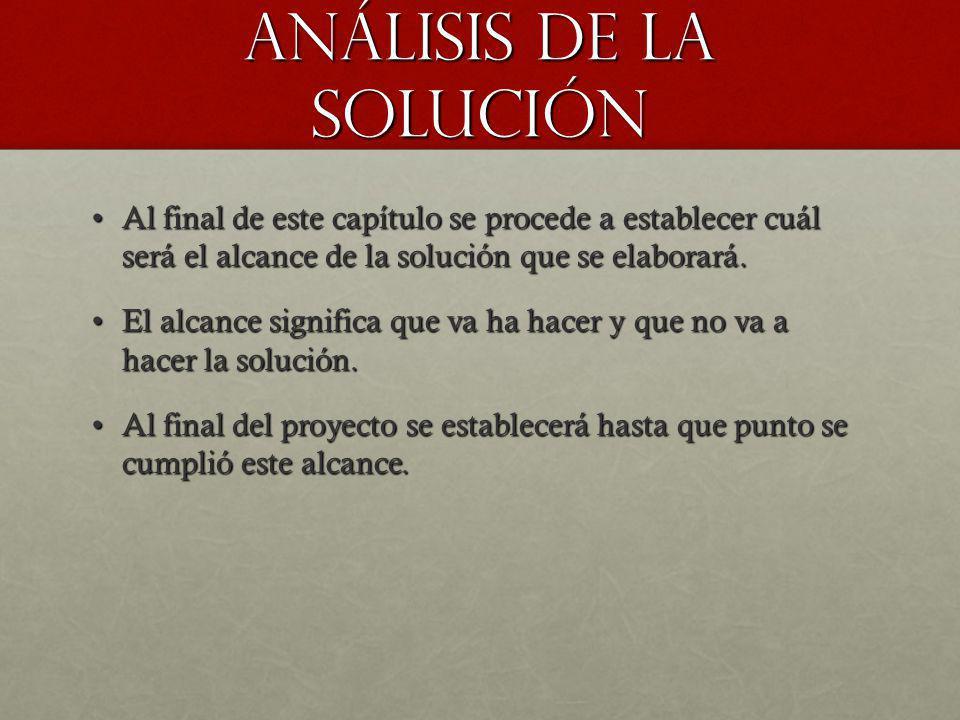 Análisis de la solución Al final de este capítulo se procede a establecer cuál será el alcance de la solución que se elaborará.Al final de este capítu