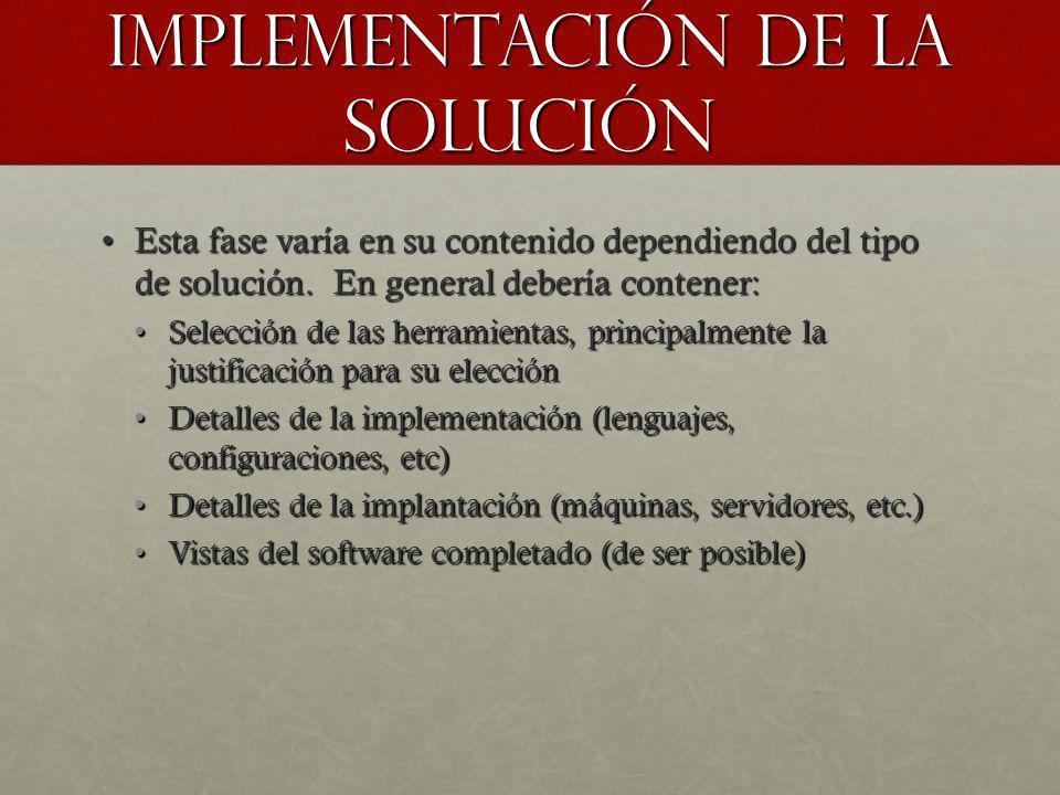 Implementación de la solución Esta fase varía en su contenido dependiendo del tipo de solución. En general debería contener:Esta fase varía en su cont