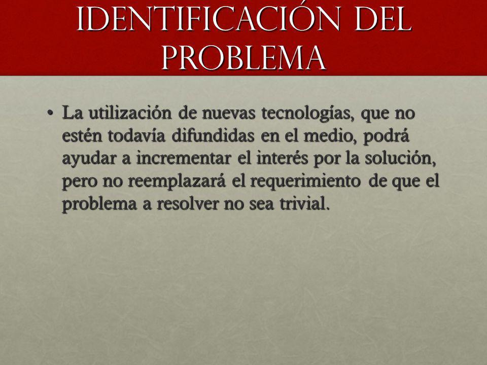 Identificación del problema La utilización de nuevas tecnologías, que no estén todavía difundidas en el medio, podrá ayudar a incrementar el interés p