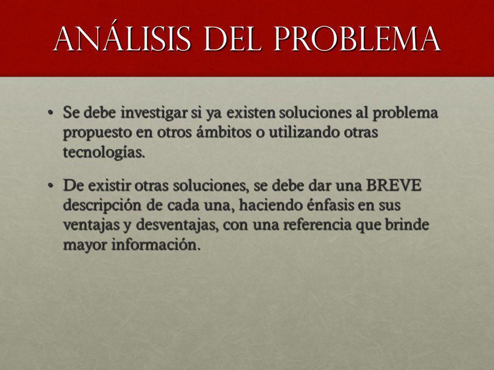 Análisis del problema Se debe investigar si ya existen soluciones al problema propuesto en otros ámbitos o utilizando otras tecnologías.Se debe invest
