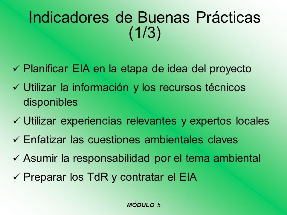 Indicadores de Buenas Prácticas (1/3) Planificar EIA en la etapa de idea del proyecto Utilizar la información y los recursos técnicos disponibles Util