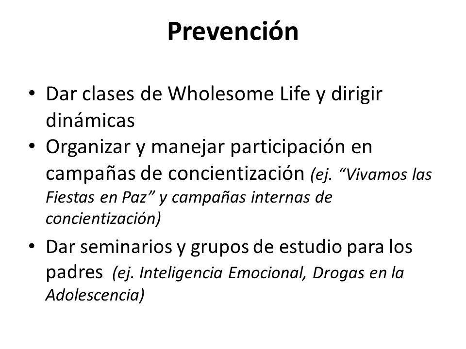 Prevención Dar clases de Wholesome Life y dirigir dinámicas Organizar y manejar participación en campañas de concientización (ej.