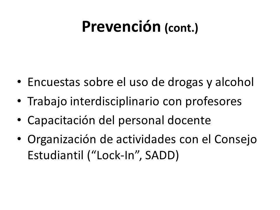 Prevención (cont.) Encuestas sobre el uso de drogas y alcohol Trabajo interdisciplinario con profesores Capacitación del personal docente Organización de actividades con el Consejo Estudiantil (Lock-In, SADD)
