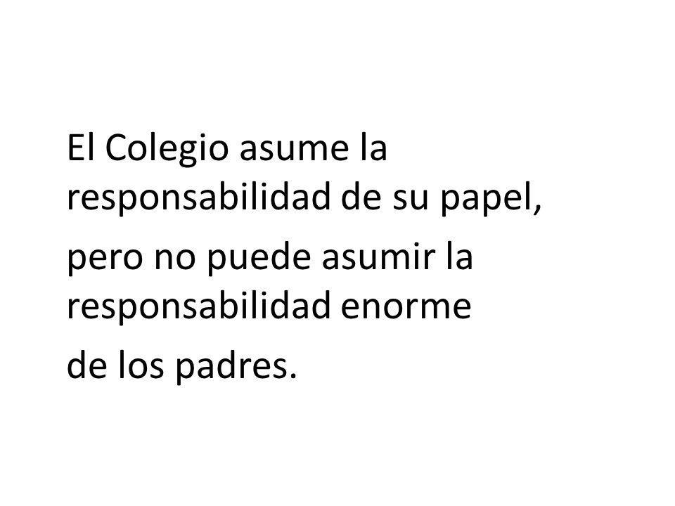 El Colegio asume la responsabilidad de su papel, pero no puede asumir la responsabilidad enorme de los padres.